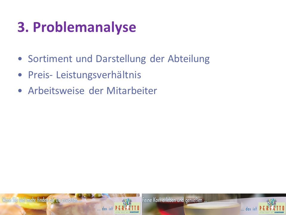 3. Problemanalyse Sortiment und Darstellung der Abteilung Preis- Leistungsverhältnis Arbeitsweise der Mitarbeiter