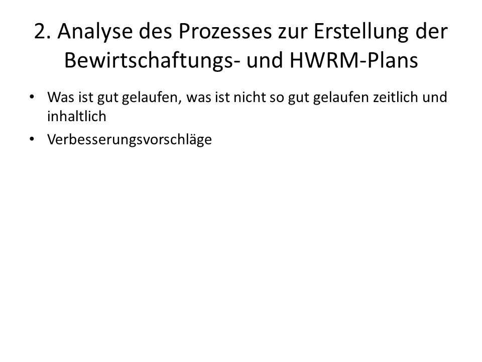 2. Analyse des Prozesses zur Erstellung der Bewirtschaftungs- und HWRM-Plans Was ist gut gelaufen, was ist nicht so gut gelaufen zeitlich und inhaltli