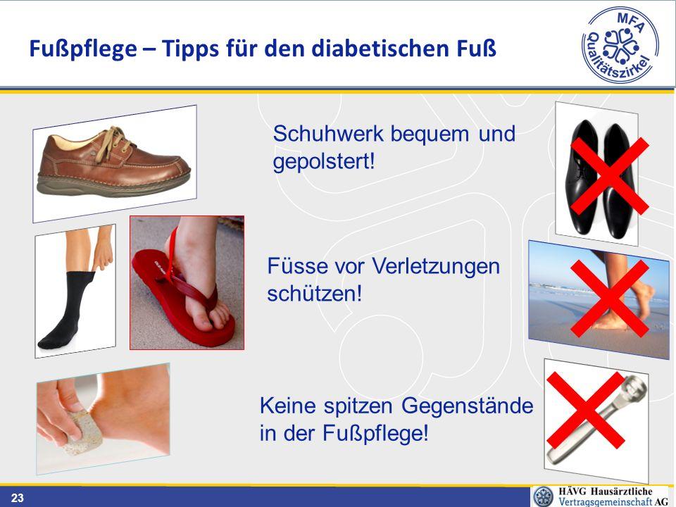 23 Füsse vor Verletzungen schützen! Schuhwerk bequem und gepolstert! Keine spitzen Gegenstände in der Fußpflege! Fußpflege – Tipps für den diabetische