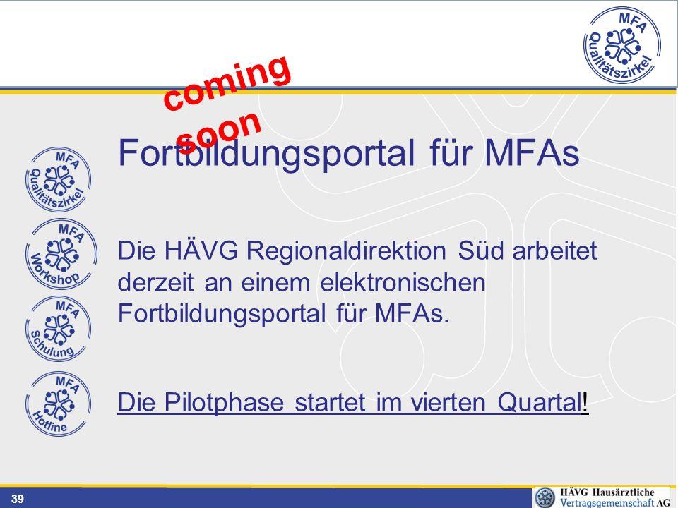 39 Fortbildungsportal für MFAs Die HÄVG Regionaldirektion Süd arbeitet derzeit an einem elektronischen Fortbildungsportal für MFAs. Die Pilotphase sta