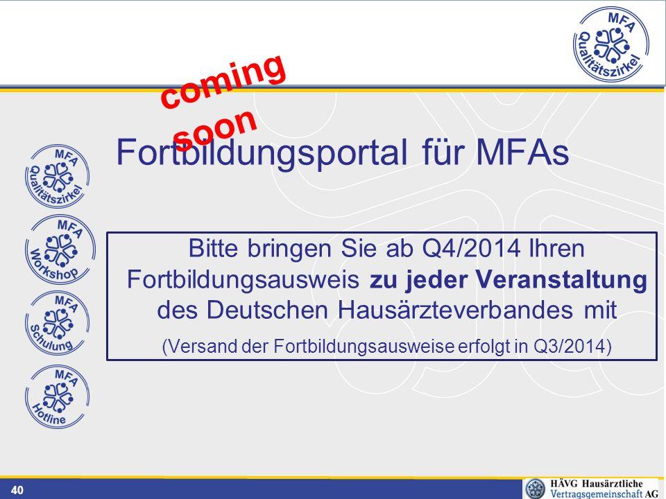 40 Fortbildungsportal für MFAs Bitte bringen Sie ab Q4/2014 Ihren Fortbildungsausweis zu jeder Veranstaltung des Deutschen Hausärzteverbandes mit (Ver