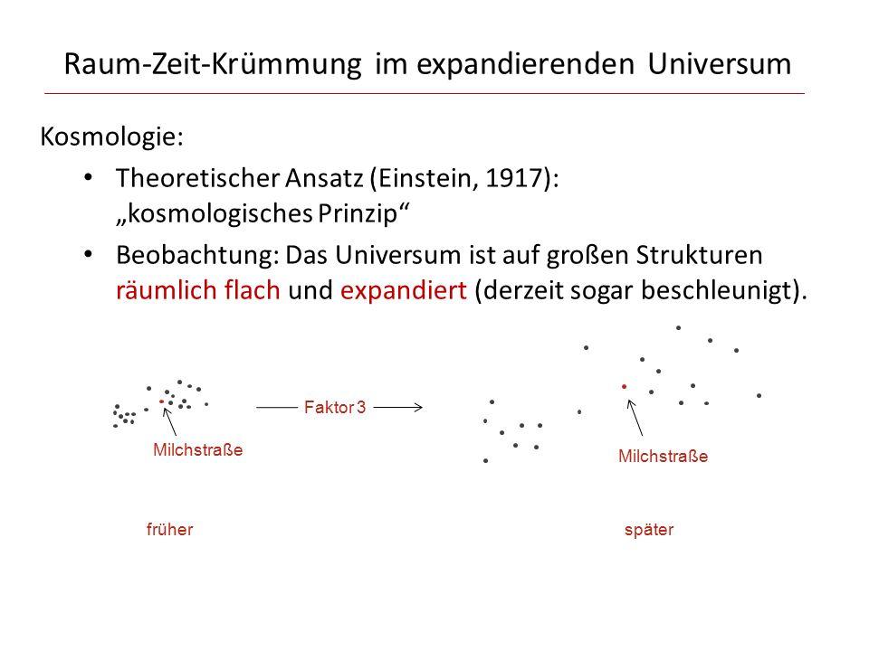 """Raum-Zeit-Krümmung im expandierenden Universum Kosmologie: Theoretischer Ansatz (Einstein, 1917): """"kosmologisches Prinzip Beobachtung: Das Universum ist auf großen Strukturen räumlich flach und expandiert (derzeit sogar beschleunigt)."""