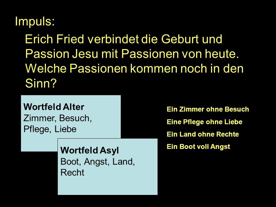 Impuls: Erich Fried verbindet die Geburt und Passion Jesu mit Passionen von heute.