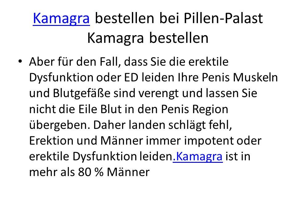 Kamagra bestellen bei Pillen-Palast Kamagra bestellen Aber für den Fall, dass Sie die erektile Dysfunktion oder ED leiden Ihre Penis Muskeln und Blutgefäße sind verengt und lassen Sie nicht die Eile Blut in den Penis Region übergeben.