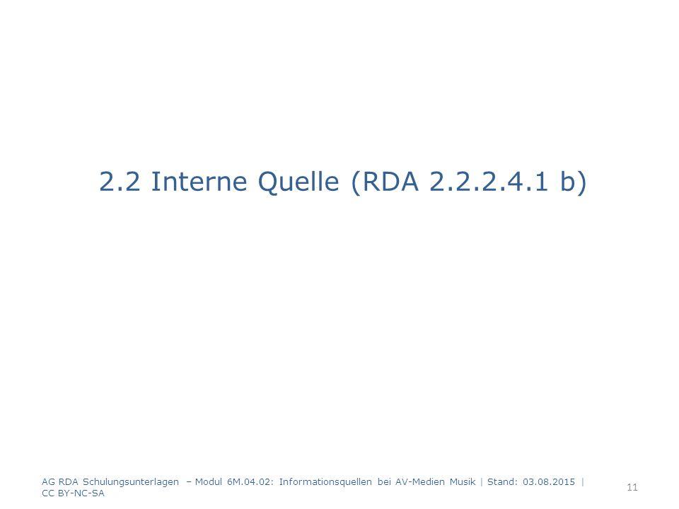 2.2 Interne Quelle (RDA 2.2.2.4.1 b) AG RDA Schulungsunterlagen – Modul 6M.04.02: Informationsquellen bei AV-Medien Musik | Stand: 03.08.2015 | CC BY-NC-SA 11