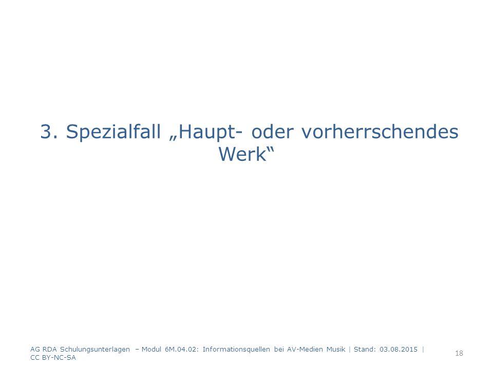 """3. Spezialfall """"Haupt- oder vorherrschendes Werk"""" AG RDA Schulungsunterlagen – Modul 6M.04.02: Informationsquellen bei AV-Medien Musik   Stand: 03.08."""