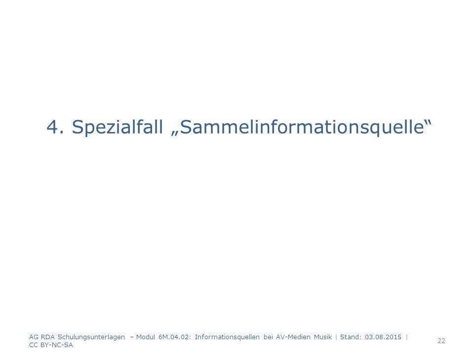 "4. Spezialfall ""Sammelinformationsquelle"" AG RDA Schulungsunterlagen – Modul 6M.04.02: Informationsquellen bei AV-Medien Musik   Stand: 03.08.2015   C"