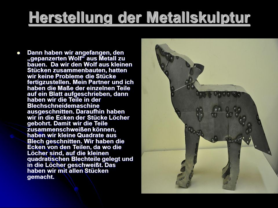 """Herstellung der Metallskulptur Dann haben wir angefangen, den """"gepanzerten Wolf aus Metall zu bauen."""