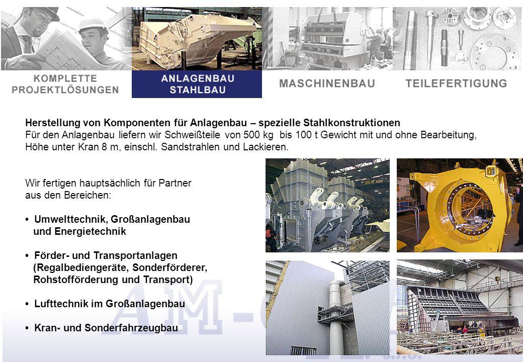 Herstellung von Komponenten für Anlagenbau – spezielle Stahlkonstruktionen Für den Anlagenbau liefern wir Schweißteile von 500 kg bis 100 t Gewicht mit und ohne Bearbeitung, Höhe unter Kran 8 m, einschl.