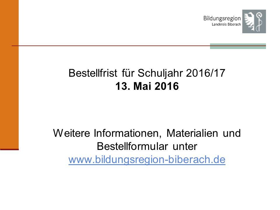 Bestellfrist für Schuljahr 2016/17 13. Mai 2016 Weitere Informationen, Materialien und Bestellformular unter www.bildungsregion-biberach.de www.bildun