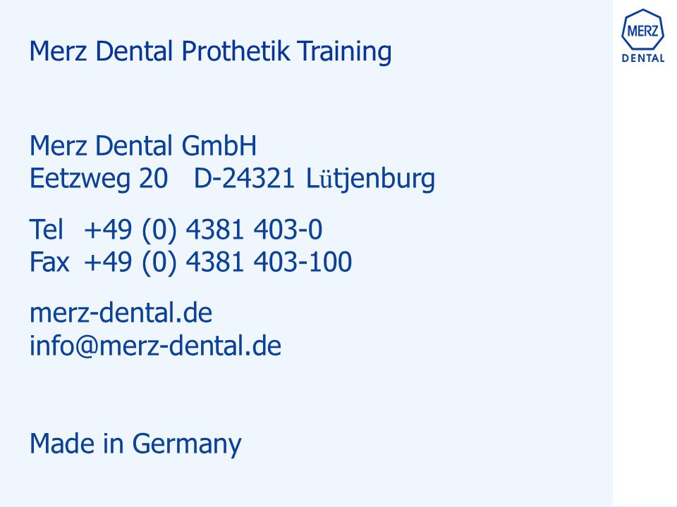 Merz Dental GmbH Eetzweg 20 D-24321 L ü tjenburg Tel +49 (0) 4381 403-0 Fax +49 (0) 4381 403-100 merz-dental.de info@merz-dental.de Made in Germany Merz Dental Prothetik Training