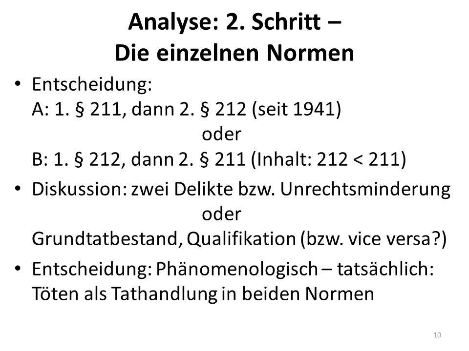 Analyse: 2. Schritt – Die einzelnen Normen Entscheidung: A: 1. § 211, dann 2. § 212 (seit 1941) oder B: 1. § 212, dann 2. § 211 (Inhalt: 212 < 211) Di