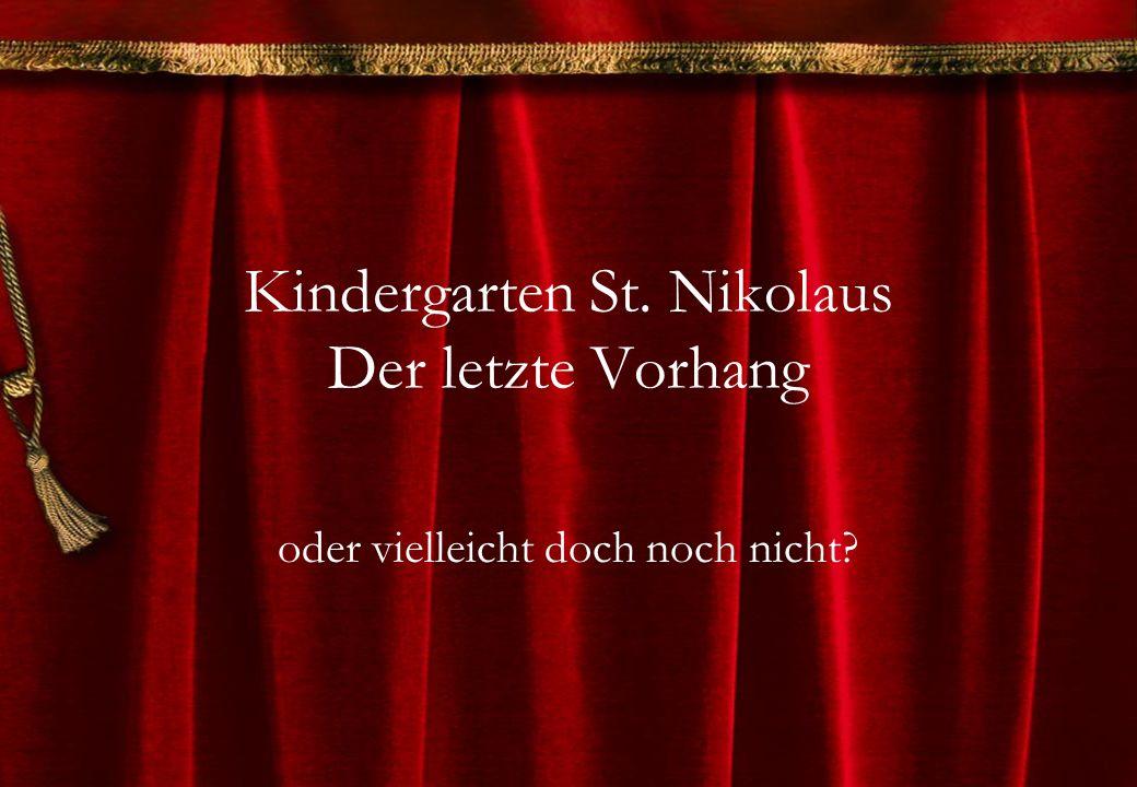 Kindergarten St. Nikolaus Der letzte Vorhang oder vielleicht doch noch nicht