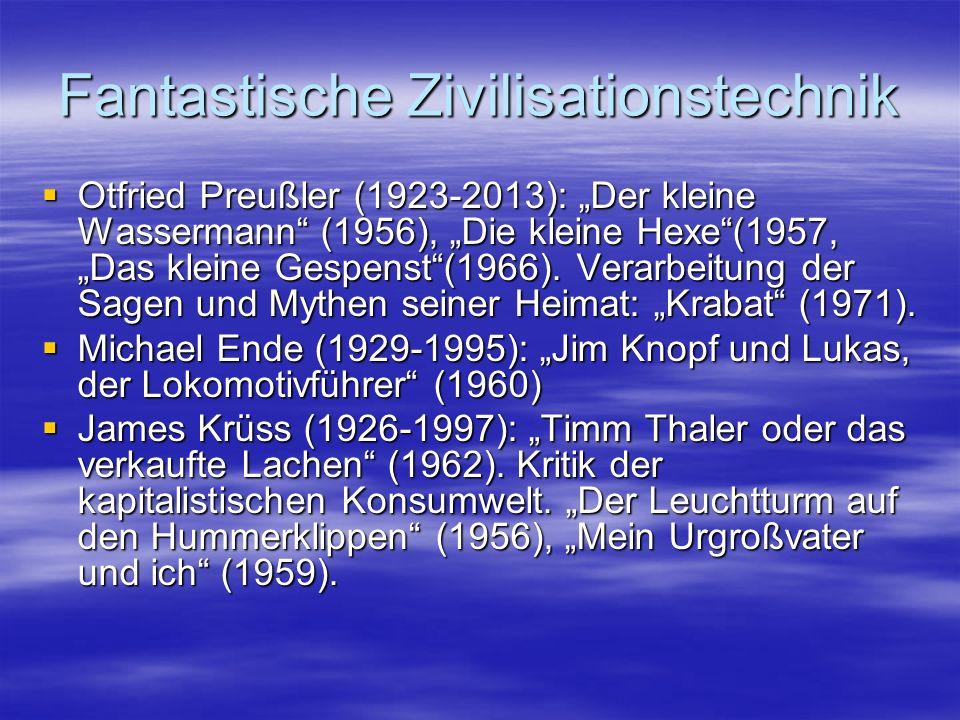 """Fantastische Zivilisationstechnik  Otfried Preußler (1923-2013): """"Der kleine Wassermann"""" (1956), """"Die kleine Hexe""""(1957, """"Das kleine Gespenst""""(1966)."""