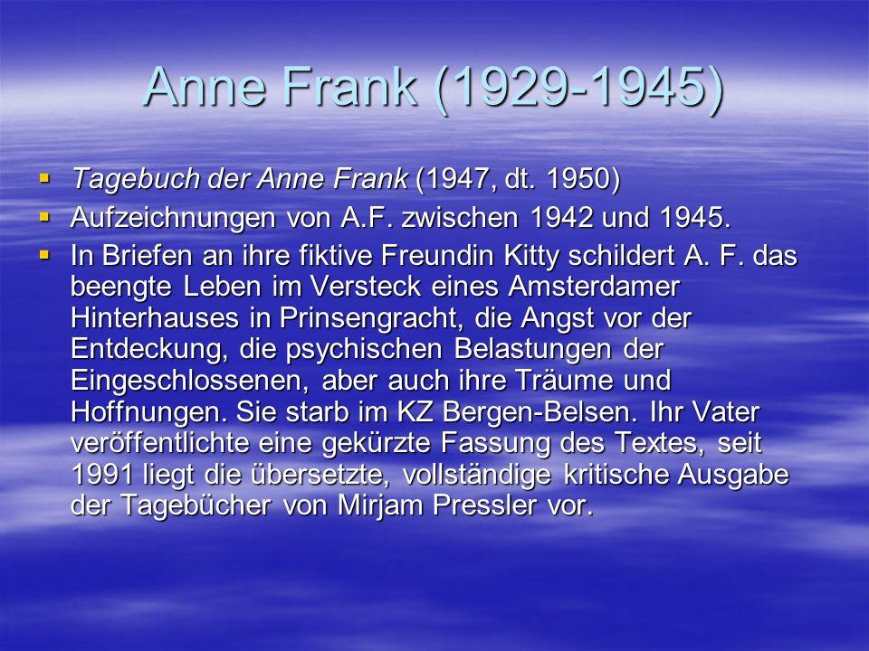 Anne Frank (1929-1945)  Tagebuch der Anne Frank (1947, dt. 1950)  Aufzeichnungen von A.F. zwischen 1942 und 1945.  In Briefen an ihre fiktive Freun
