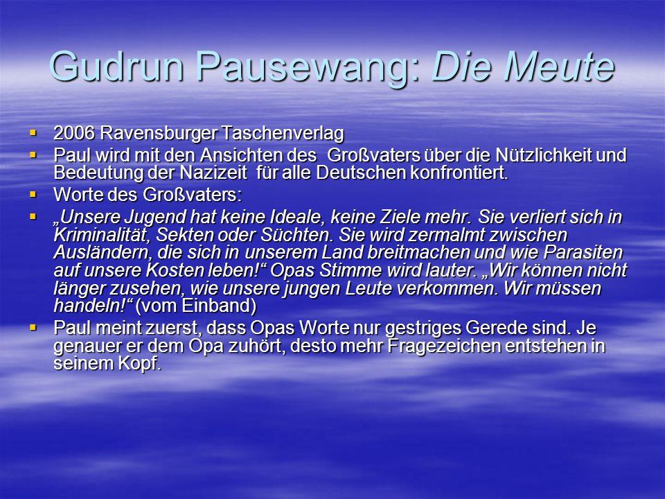Gudrun Pausewang: Die Meute  2006 Ravensburger Taschenverlag  Paul wird mit den Ansichten des Großvaters über die Nützlichkeit und Bedeutung der Naz