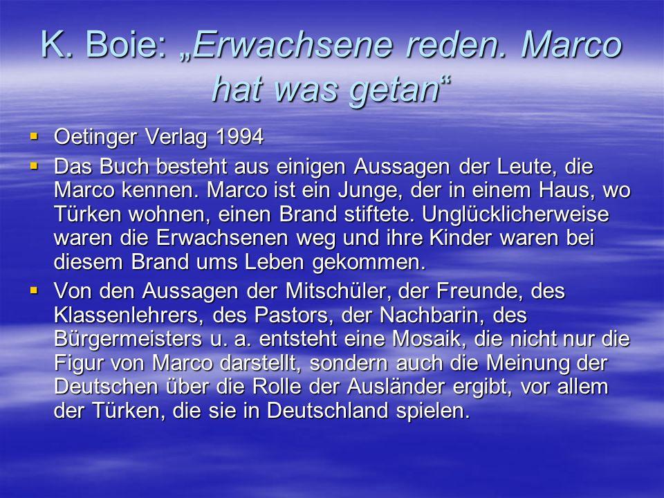 """K. Boie: """"Erwachsene reden. Marco hat was getan""""  Oetinger Verlag 1994  Das Buch besteht aus einigen Aussagen der Leute, die Marco kennen. Marco ist"""