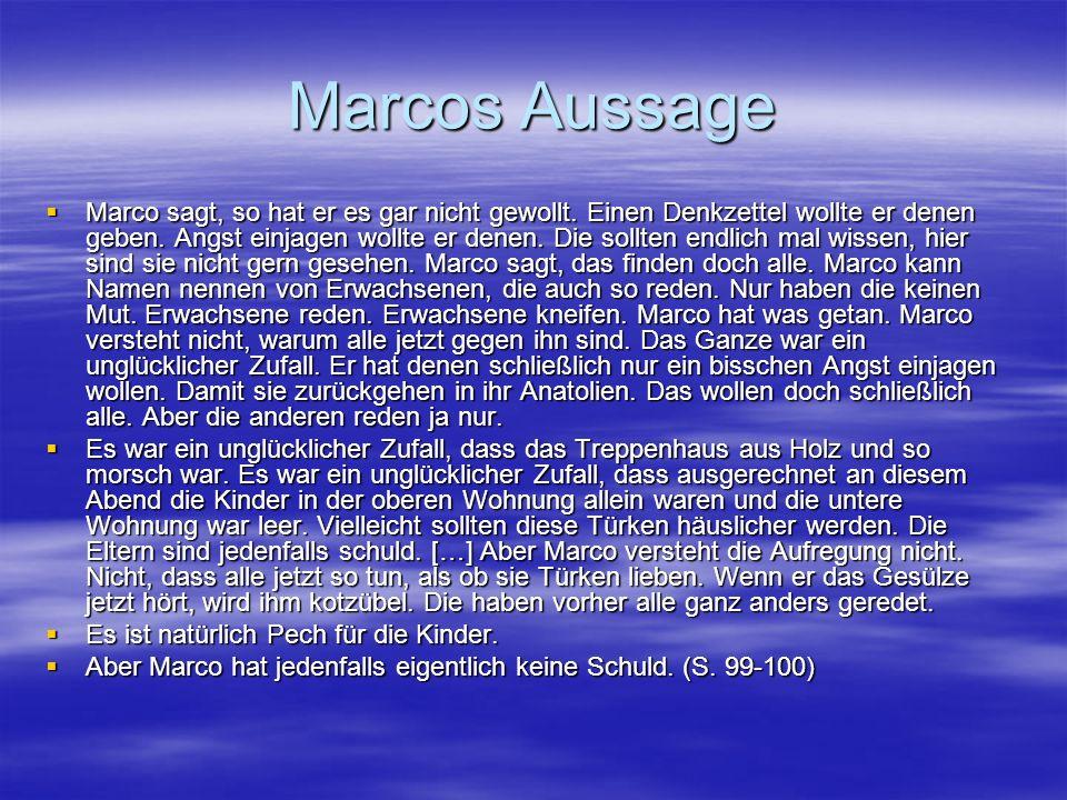 Marcos Aussage  Marco sagt, so hat er es gar nicht gewollt. Einen Denkzettel wollte er denen geben. Angst einjagen wollte er denen. Die sollten endli