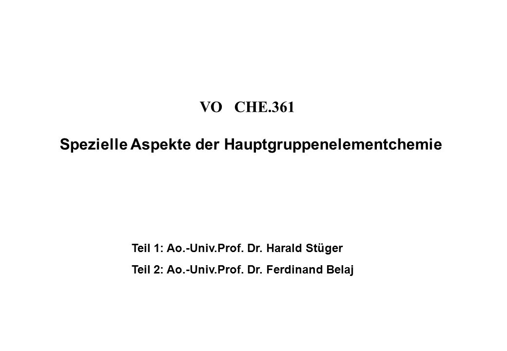 VO CHE.361 Spezielle Aspekte der Hauptgruppenelementchemie Teil 1: Ao.-Univ.Prof.