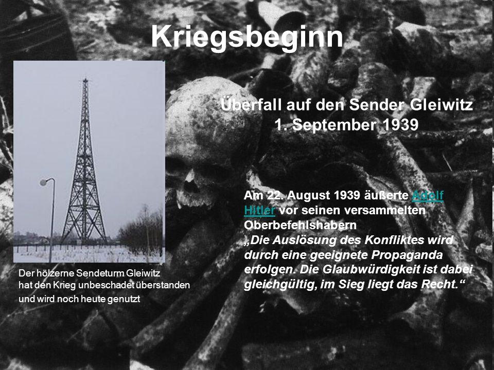 Kriegsbeginn Überfall auf den Sender Gleiwitz 1. September 1939 Am 22.