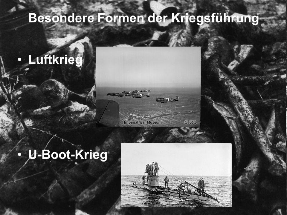 Besondere Formen der Kriegsführung Luftkrieg U-Boot-Krieg