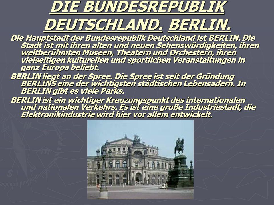 DIE BUNDESREPUBLIK DEUTSCHLAND. BERLIN. Die Hauptstadt der Bundesrepublik Deutschland ist BERLIN. Die Stadt ist mit ihren alten und neuen Sehenswürdig