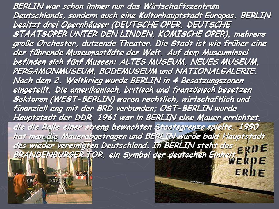BERLIN war schon immer nur das Wirtschaftszentrum Deutschlands, sondern auch eine Kulturhauptstadt Europas. BERLIN besitzt drei Opernhäuser (DEUTSCHE