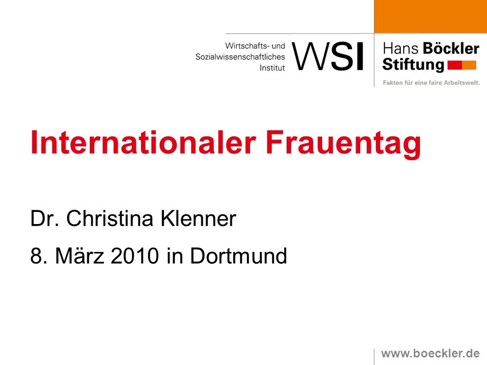www.boeckler.de Internationaler Frauentag Dr. Christina Klenner 8. März 2010 in Dortmund