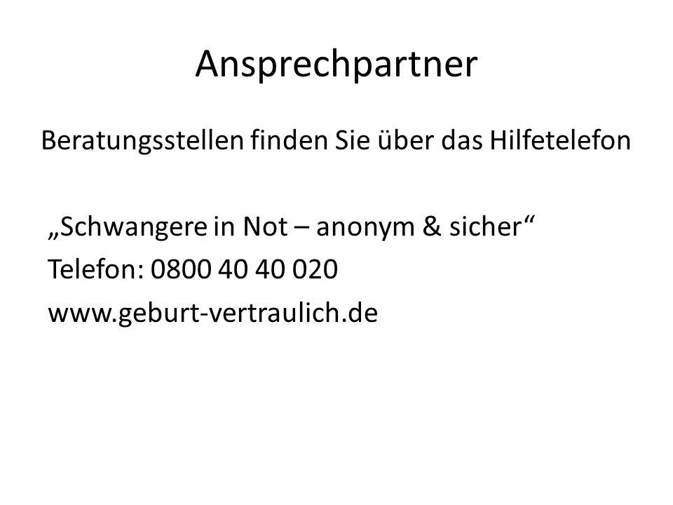 """Ansprechpartner Beratungsstellen finden Sie über das Hilfetelefon """"Schwangere in Not – anonym & sicher Telefon: 0800 40 40 020 www.geburt-vertraulich.de"""