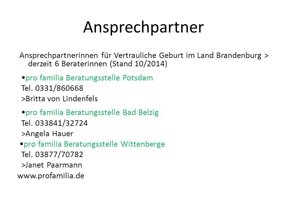Ansprechpartner Ansprechpartnerinnen für Vertrauliche Geburt im Land Brandenburg > derzeit 6 Beraterinnen (Stand 10/2014) pro familia Beratungsstelle Potsdam Tel.