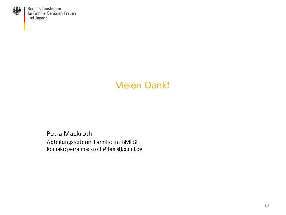 Vielen Dank! 13 Petra Mackroth Abteilungsleiterin Familie im BMFSFJ Kontakt: petra.mackroth@bmfsfj.bund.de