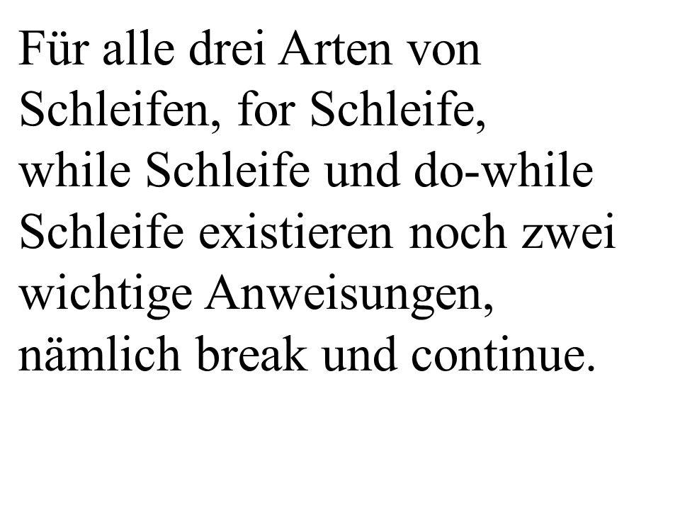 Für alle drei Arten von Schleifen, for Schleife, while Schleife und do-while Schleife existieren noch zwei wichtige Anweisungen, nämlich break und continue.