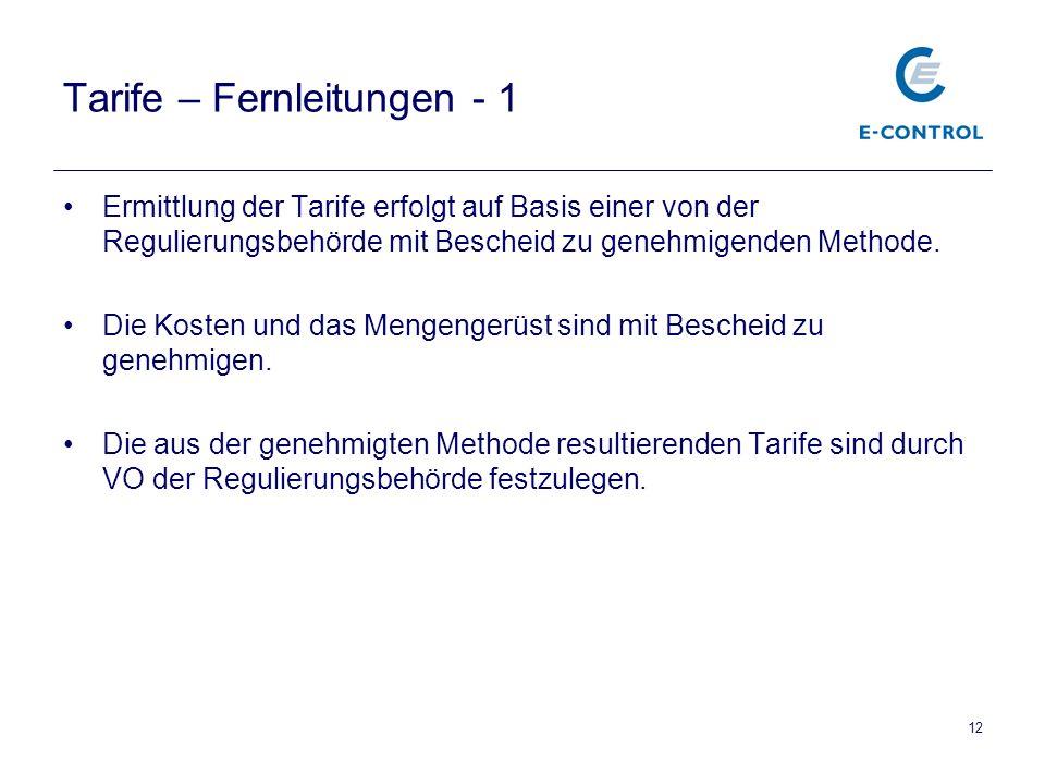 12 Tarife – Fernleitungen - 1 Ermittlung der Tarife erfolgt auf Basis einer von der Regulierungsbehörde mit Bescheid zu genehmigenden Methode.