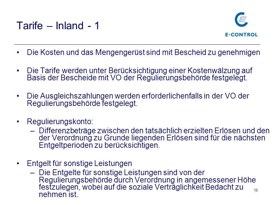 19 Tarife – Inland - 1 Die Kosten und das Mengengerüst sind mit Bescheid zu genehmigen Die Tarife werden unter Berücksichtigung einer Kostenwälzung auf Basis der Bescheide mit VO der Regulierungsbehörde festgelegt.
