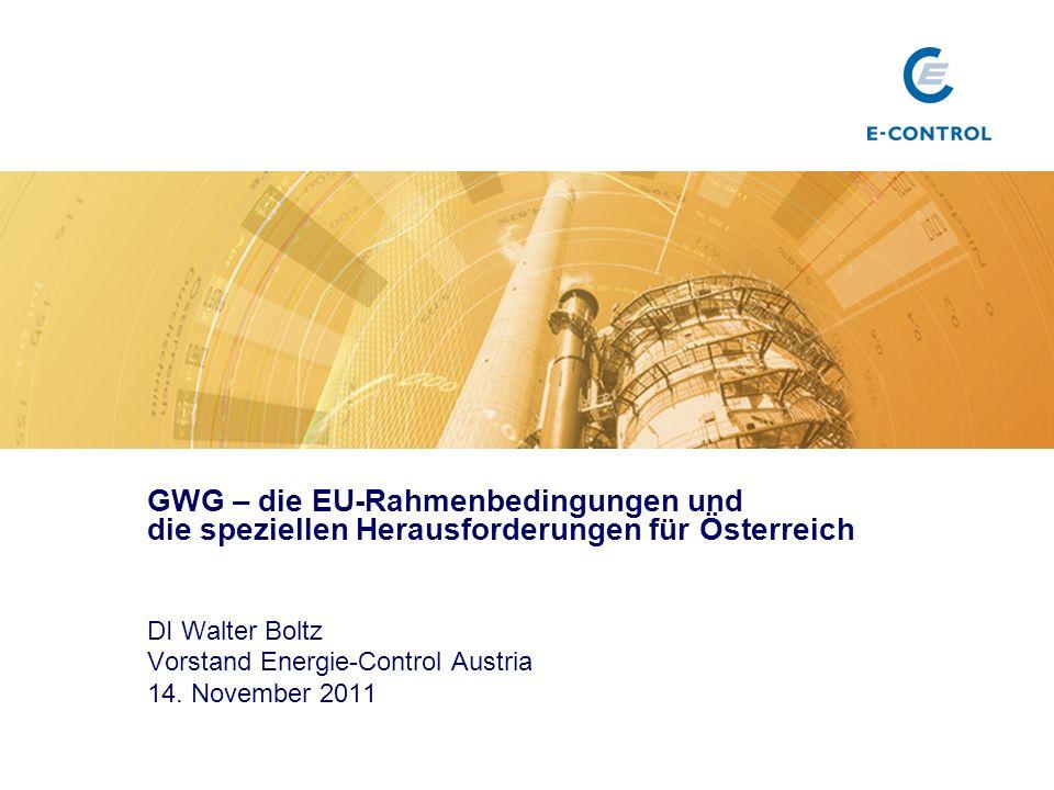GWG – die EU-Rahmenbedingungen und die speziellen Herausforderungen für Österreich DI Walter Boltz Vorstand Energie-Control Austria 14.