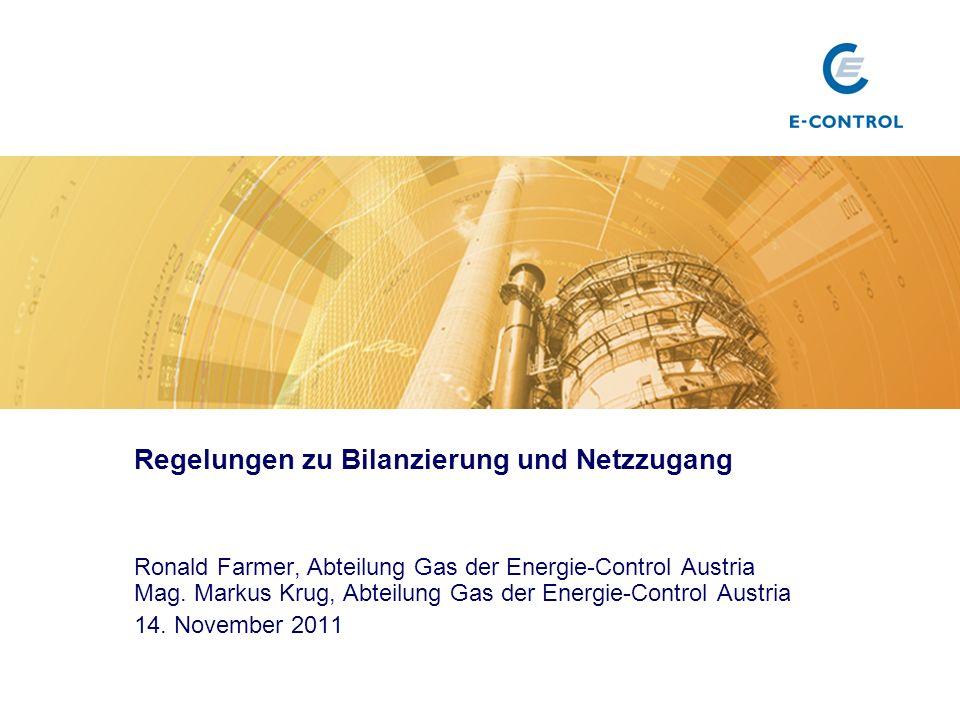 Regelungen zu Bilanzierung und Netzzugang Ronald Farmer, Abteilung Gas der Energie-Control Austria Mag.