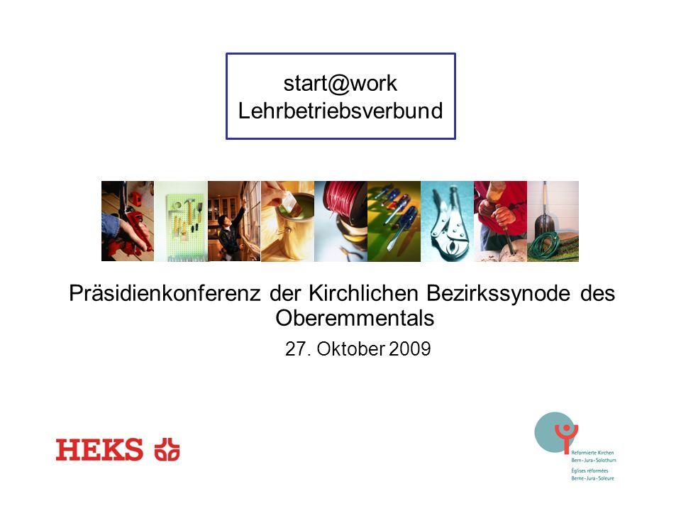 start@work Lehrbetriebsverbund Präsidienkonferenz der Kirchlichen Bezirkssynode des Oberemmentals 27. Oktober 2009