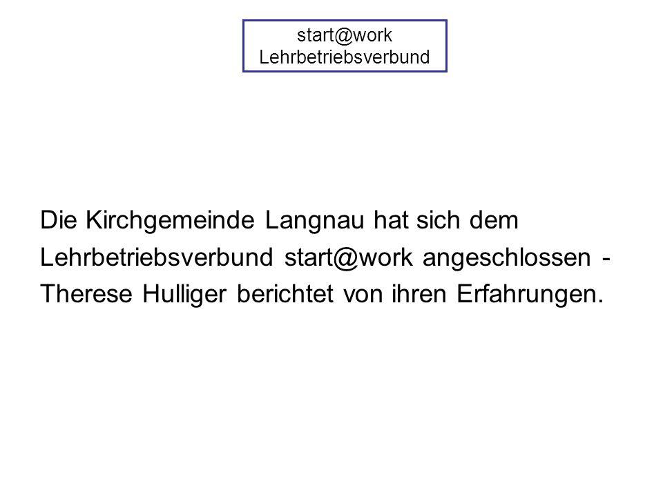 Die Kirchgemeinde Langnau hat sich dem Lehrbetriebsverbund start@work angeschlossen - Therese Hulliger berichtet von ihren Erfahrungen.