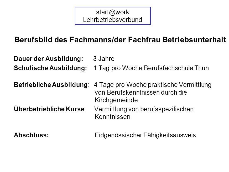 Berufsbild des Fachmanns/der Fachfrau Betriebsunterhalt Dauer der Ausbildung: 3 Jahre Schulische Ausbildung: 1 Tag pro Woche Berufsfachschule Thun Bet