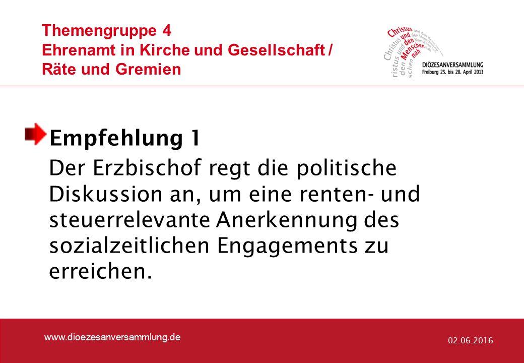 Themengruppe 4 Ehrenamt in Kirche und Gesellschaft / Räte und Gremien www.dioezesanversammlung.de 02.06.2016 Empfehlung 1 Der Erzbischof regt die poli