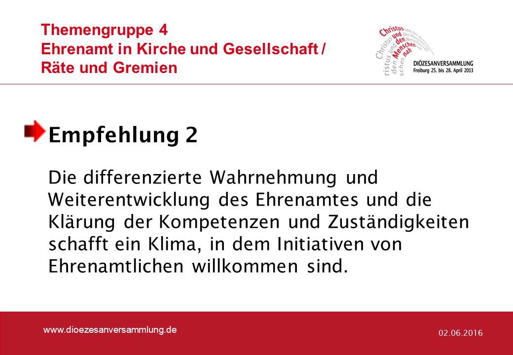 Themengruppe 4 Ehrenamt in Kirche und Gesellschaft / Räte und Gremien www.dioezesanversammlung.de 02.06.2016 Empfehlung 2 Die differenzierte Wahrnehmu