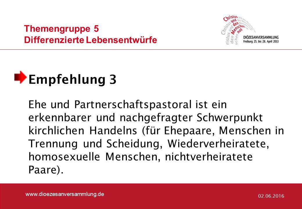 Themengruppe 5 Differenzierte Lebensentwürfe www.dioezesanversammlung.de 02.06.2016 Empfehlung 3 Ehe und Partnerschaftspastoral ist ein erkennbarer un