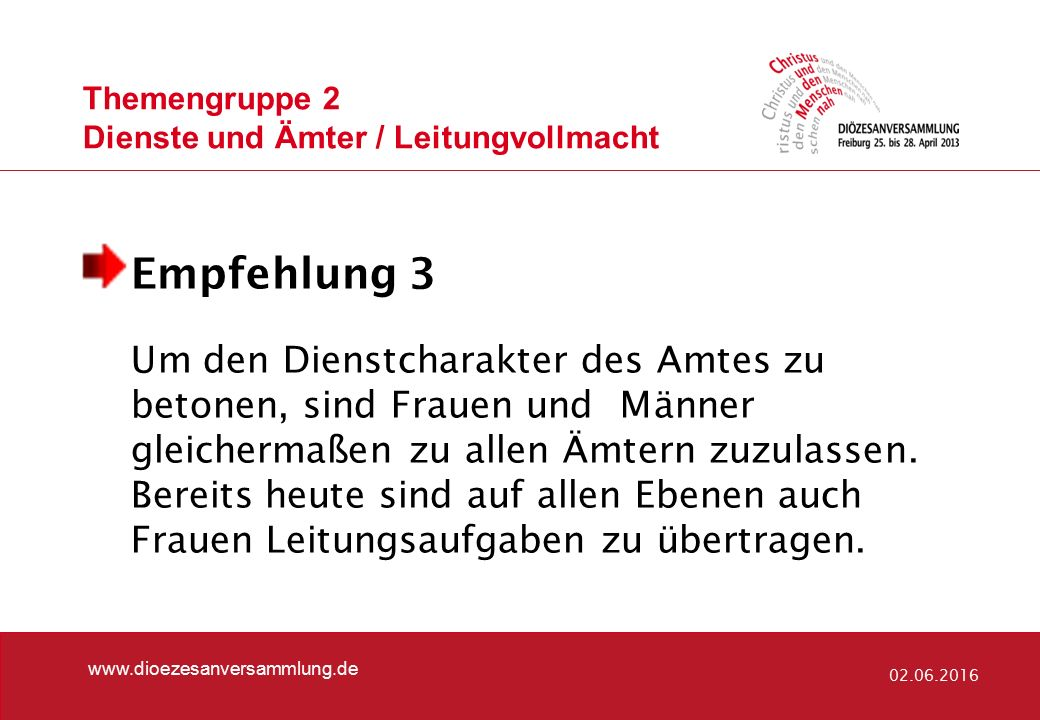 Themengruppe 2 Dienste und Ämter / Leitungvollmacht www.dioezesanversammlung.de 02.06.2016 Empfehlung 3 Um den Dienstcharakter des Amtes zu betonen, s