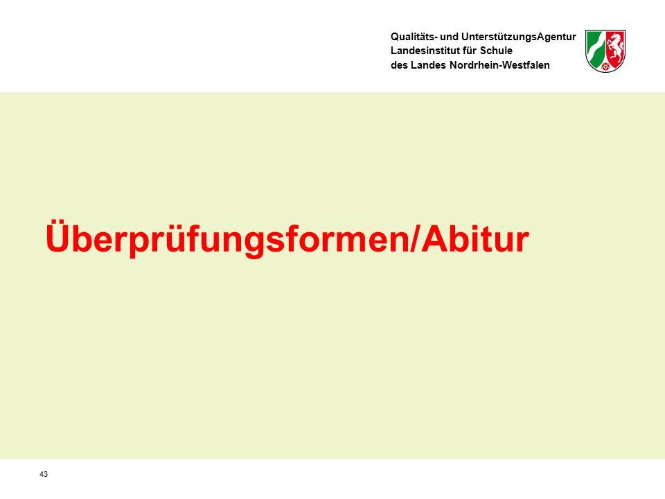Qualitäts- und UnterstützungsAgentur Landesinstitut für Schule des Landes Nordrhein-Westfalen 43 Überprüfungsformen/Abitur