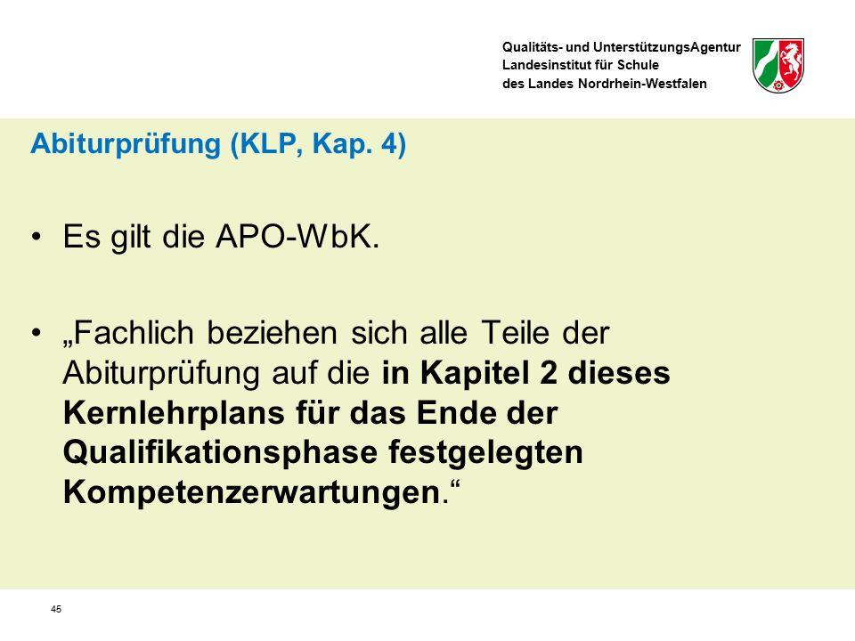 Qualitäts- und UnterstützungsAgentur Landesinstitut für Schule des Landes Nordrhein-Westfalen 45 Abiturprüfung (KLP, Kap.
