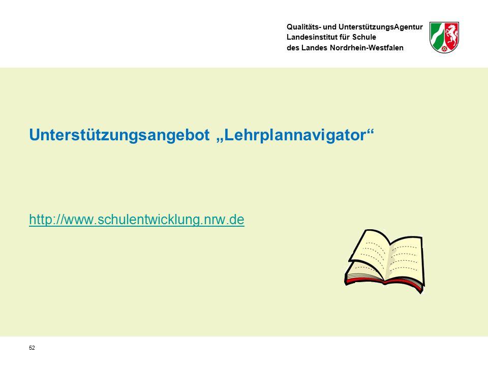 """Qualitäts- und UnterstützungsAgentur Landesinstitut für Schule des Landes Nordrhein-Westfalen Unterstützungsangebot """"Lehrplannavigator http://www.schulentwicklung.nrw.de 52"""