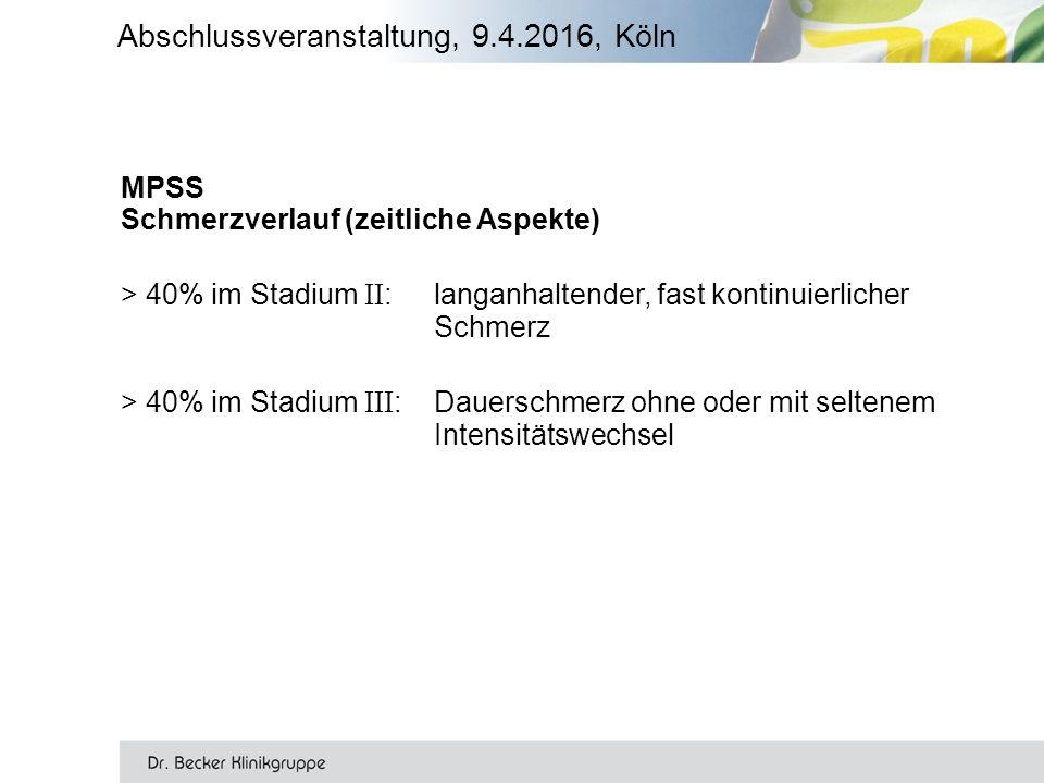 Abschlussveranstaltung, 9.4.2016, Köln MPSS Schmerzverlauf (zeitliche Aspekte) > 40% im Stadium II : langanhaltender, fast kontinuierlicher Schmerz > 40% im Stadium III : Dauerschmerz ohne oder mit seltenem Intensitätswechsel