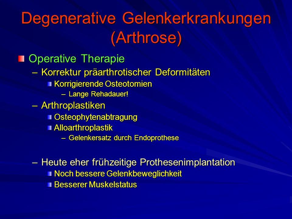 Degenerative Gelenkerkrankungen (Arthrose) Operative Therapie –Korrektur präarthrotischer Deformitäten Korrigierende Osteotomien –Lange Rehadauer.
