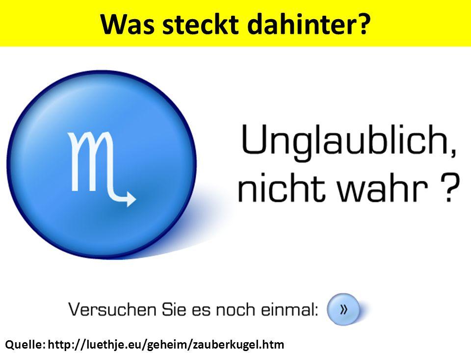 Was steckt dahinter? Quelle: http://luethje.eu/geheim/zauberkugel.htm