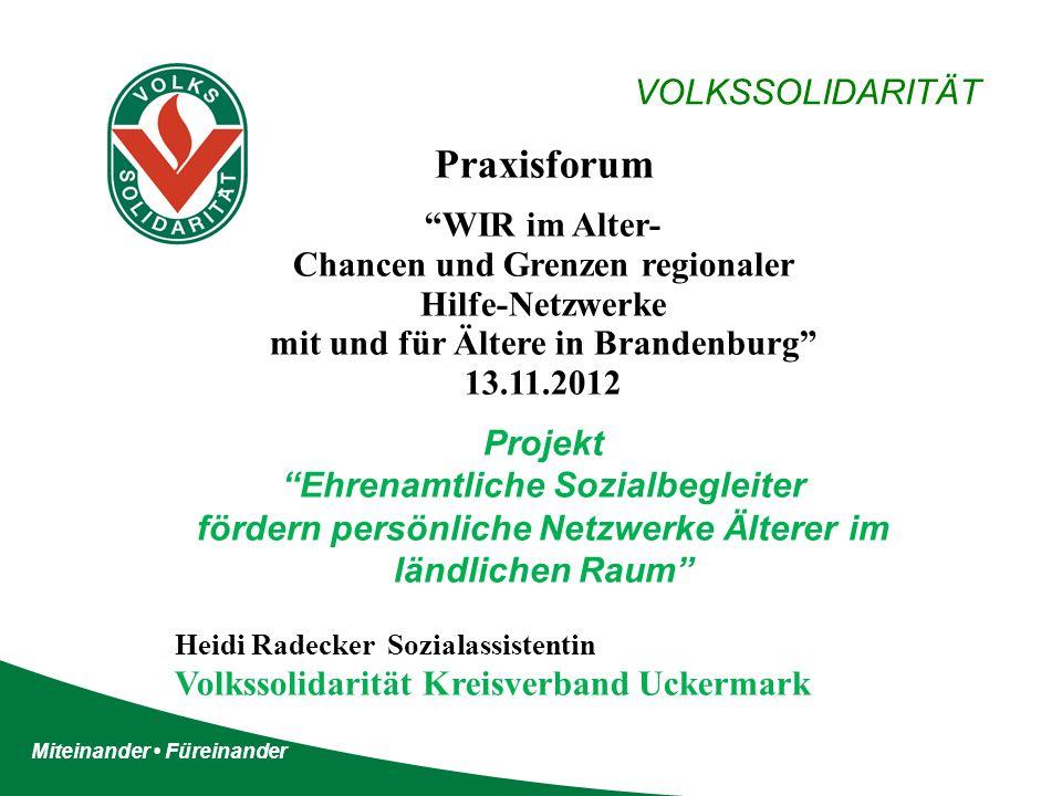 """Miteinander Füreinander VOLKSSOLIDARITÄT Praxisforum """"WIR im Alter- Chancen und Grenzen regionaler Hilfe-Netzwerke mit und für Ältere in Brandenburg"""""""